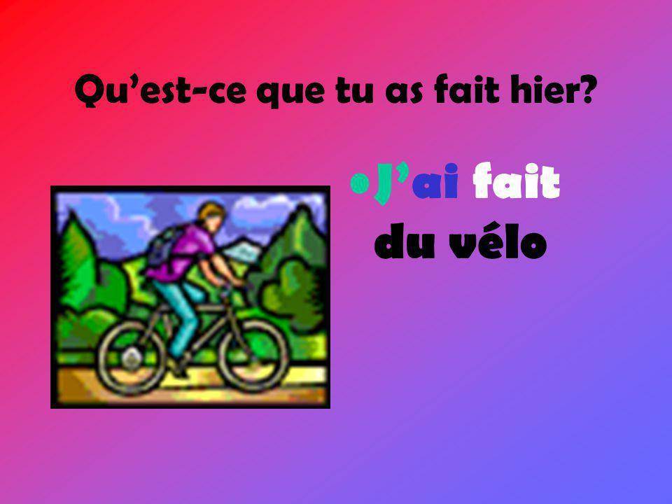 • J'ai fait du vélo Qu'est-ce que tu as fait hier?