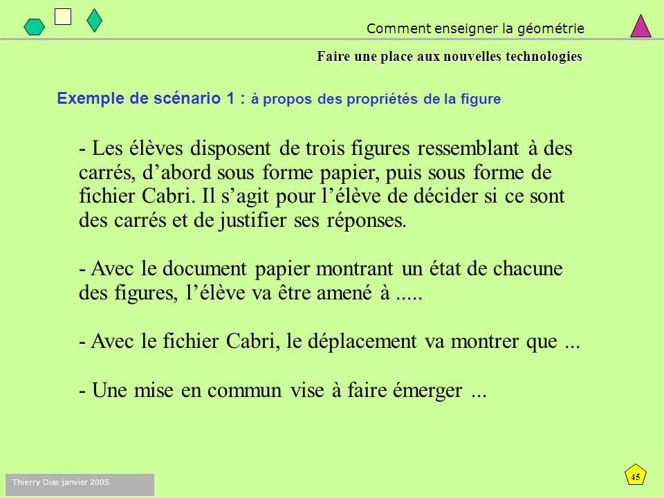 44 Thierry Dias janvier 2005 Exemple de scénario 1 Travailler le changement d'environnement L'élève passe du :  papier-crayon : un seul dessin fixe;