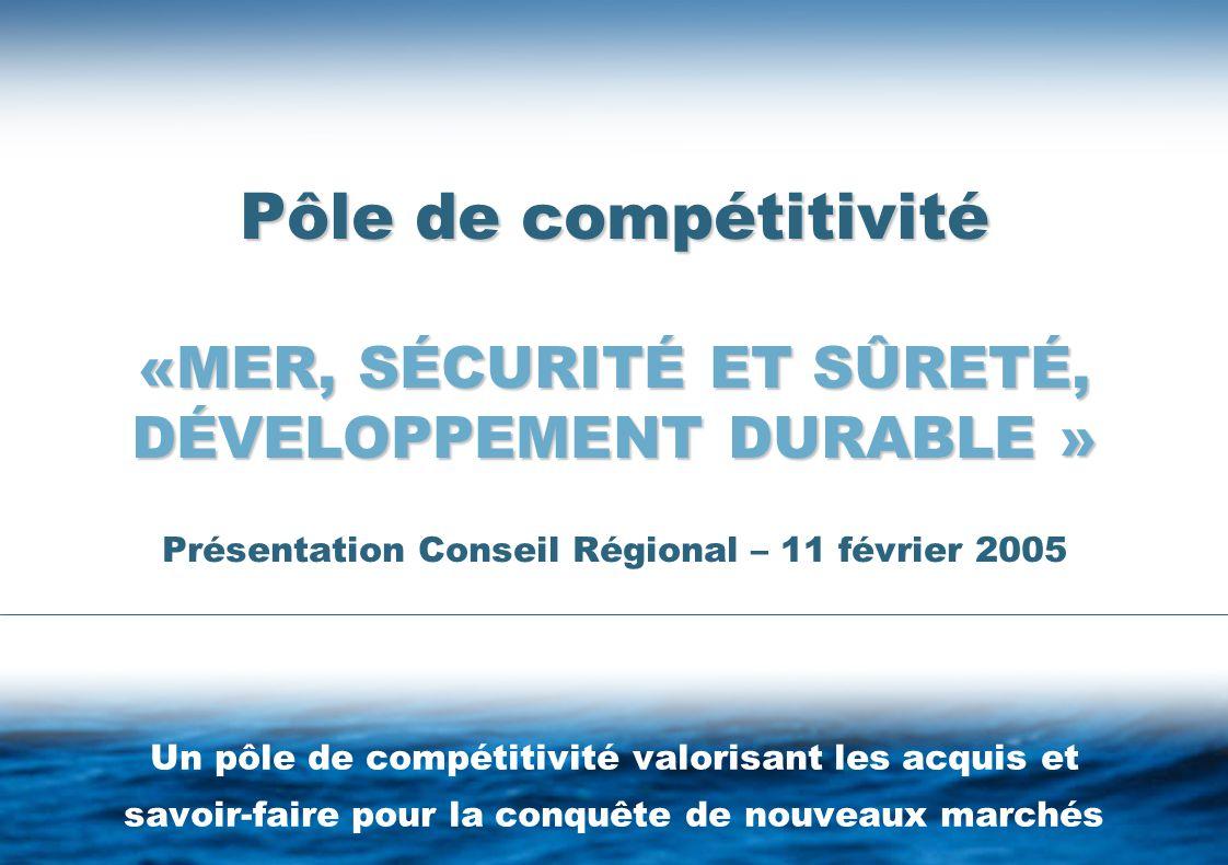 Pôle de compétitivité «MER, SÉCURITÉ ET SÛRETÉ, DÉVELOPPEMENT DURABLE » Pôle de compétitivité «MER, SÉCURITÉ ET SÛRETÉ, DÉVELOPPEMENT DURABLE » Présentation Conseil Régional – 11 février 2005 Un pôle de compétitivité valorisant les acquis et savoir-faire pour la conquête de nouveaux marchés
