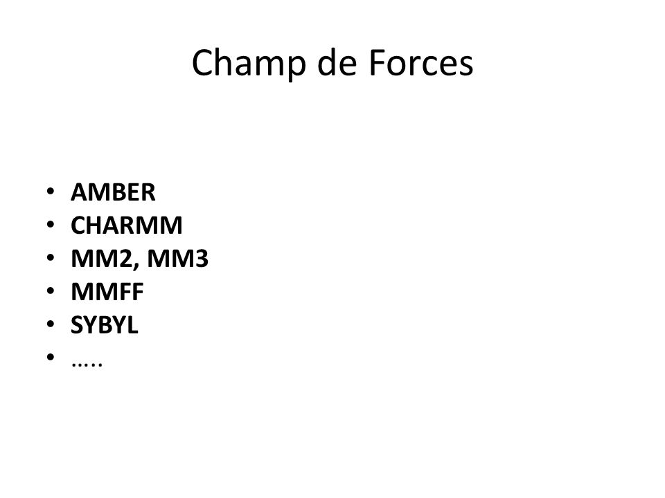 Champ de Forces • AMBER • CHARMM • MM2, MM3 • MMFF • SYBYL • …..