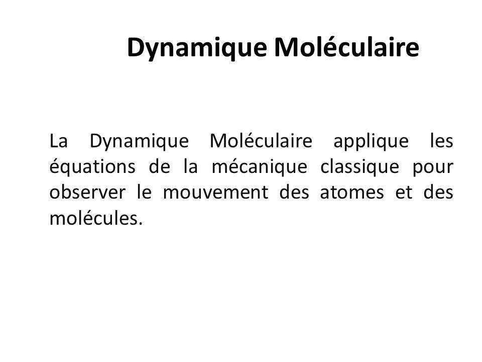 Dynamique Moléculaire La Dynamique Moléculaire applique les équations de la mécanique classique pour observer le mouvement des atomes et des molécules