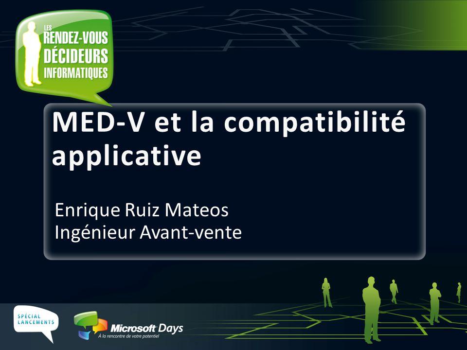 MED-V et la compatibilité applicative Enrique Ruiz Mateos Ingénieur Avant-vente