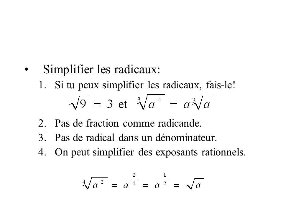 •Simplifier les radicaux: 1.Si tu peux simplifier les radicaux, fais-le! 2.Pas de fraction comme radicande. 3.Pas de radical dans un dénominateur. 4.O