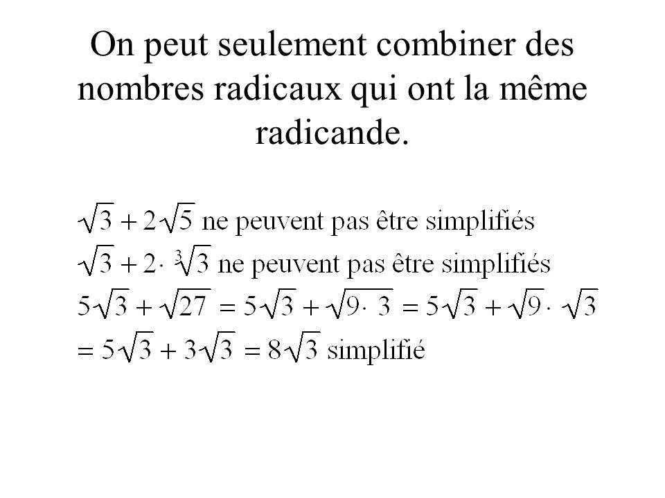 On peut seulement combiner des nombres radicaux qui ont la même radicande.