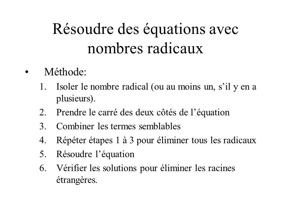 Résoudre des équations avec nombres radicaux •Méthode: 1.Isoler le nombre radical (ou au moins un, s'il y en a plusieurs). 2.Prendre le carré des deux