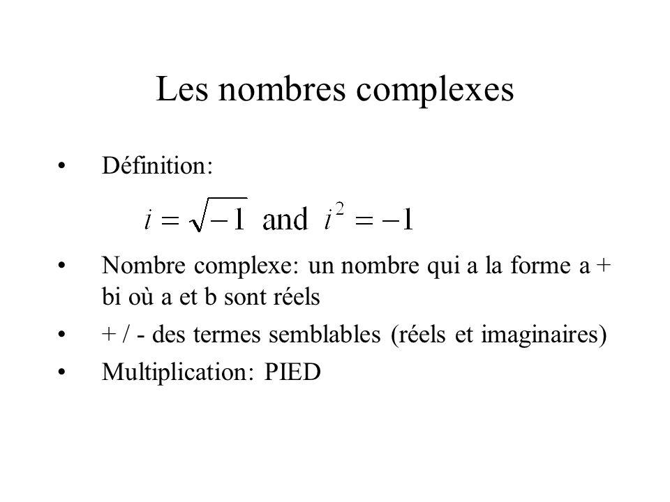 Les nombres complexes •Définition: •Nombre complexe: un nombre qui a la forme a + bi où a et b sont réels •+ / - des termes semblables (réels et imagi