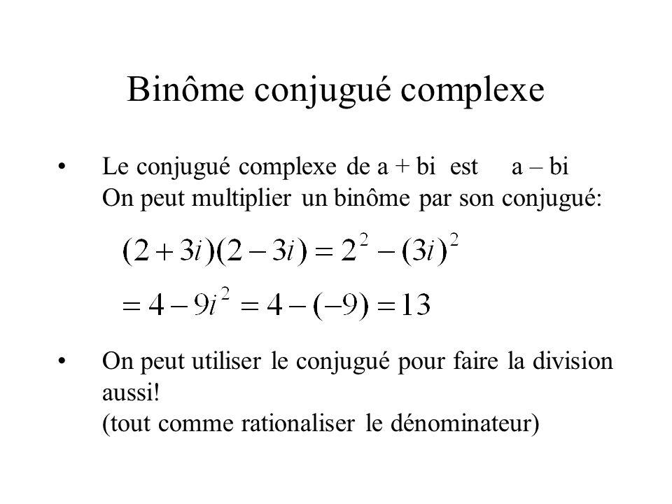 Binôme conjugué complexe •Le conjugué complexe de a + bi est a – bi On peut multiplier un binôme par son conjugué: •On peut utiliser le conjugué pour