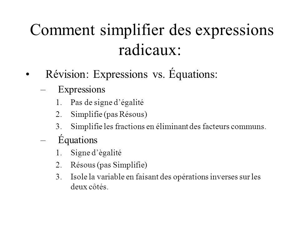 Comment simplifier des expressions radicaux: •Révision: Expressions vs. Équations: –Expressions 1.Pas de signe d'égalité 2.Simplifie (pas Résous) 3.Si