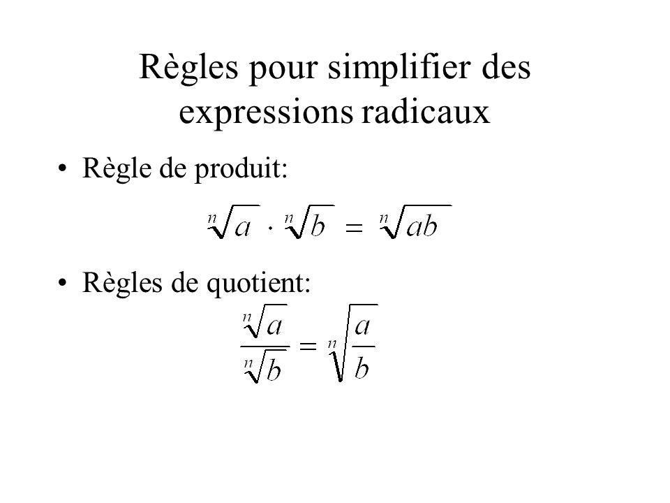 Règles pour simplifier des expressions radicaux •Règle de produit: •Règles de quotient:
