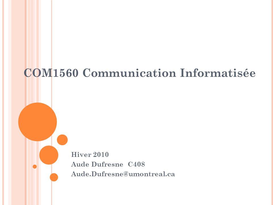 COM1560 Communication Informatisée Hiver 2010 Aude Dufresne C408 Aude.Dufresne@umontreal.ca
