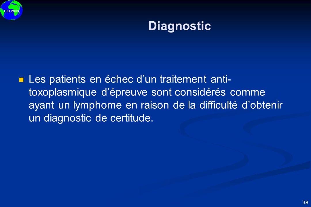DIU 2009 38 Diagnostic   Les patients en échec d'un traitement anti- toxoplasmique d'épreuve sont considérés comme ayant un lymphome en raison de la