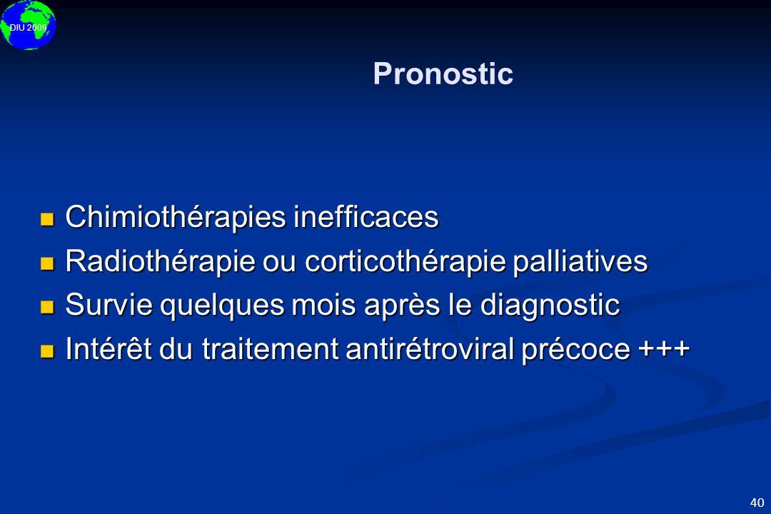 DIU 2009 40 Pronostic  Chimiothérapies inefficaces  Radiothérapie ou corticothérapie palliatives  Survie quelques mois après le diagnostic  Intérê