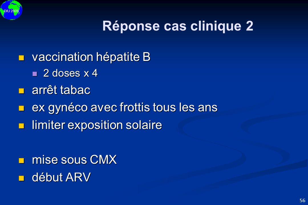 DIU 2009 56 Réponse cas clinique 2  vaccination hépatite B  2 doses x 4  arrêt tabac  ex gynéco avec frottis tous les ans  limiter exposition sol