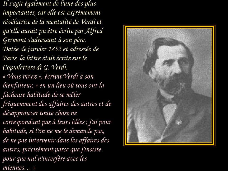 Verdi n'entendait les remontrances que lorsqu'elles provenaient d'un seul homme : son bienfaiteur et ami, Antonio Barezzi. Père de la première femme d