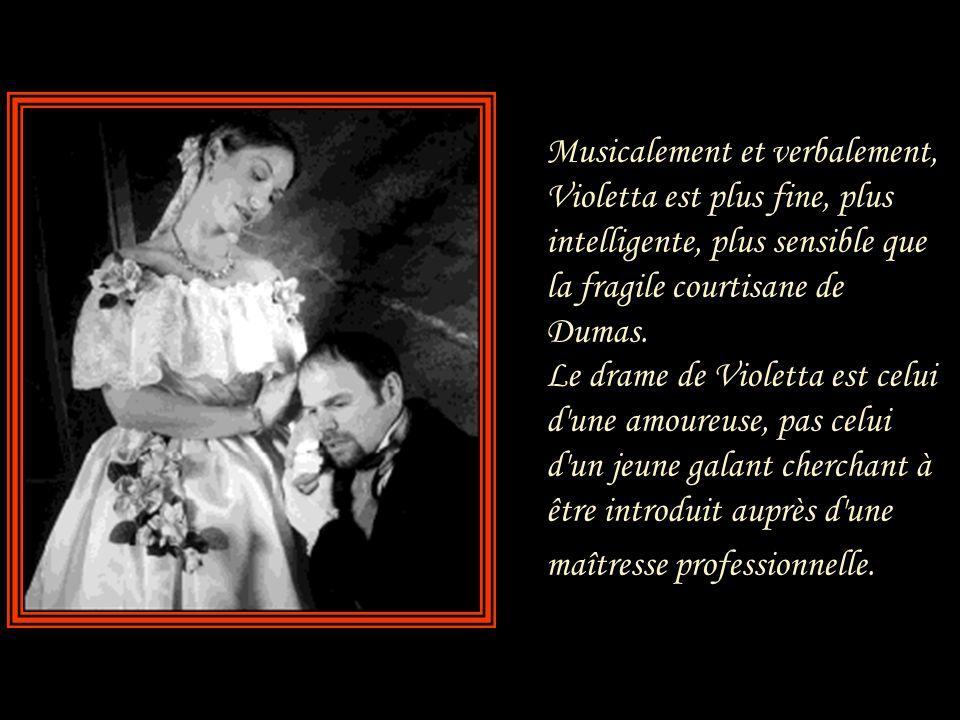 Violetta n'est pas Marguerite Gautier qui conserve, même dans son repentir, une rancœur contre « le monde inflexible ». Violetta est Giuseppina Strepp