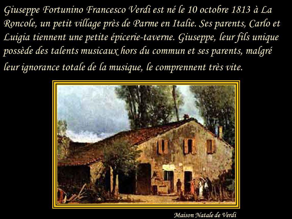 Giuseppe Fortunino Francesco Verdi est né le 10 octobre 1813 à La Roncole, un petit village près de Parme en Italie.