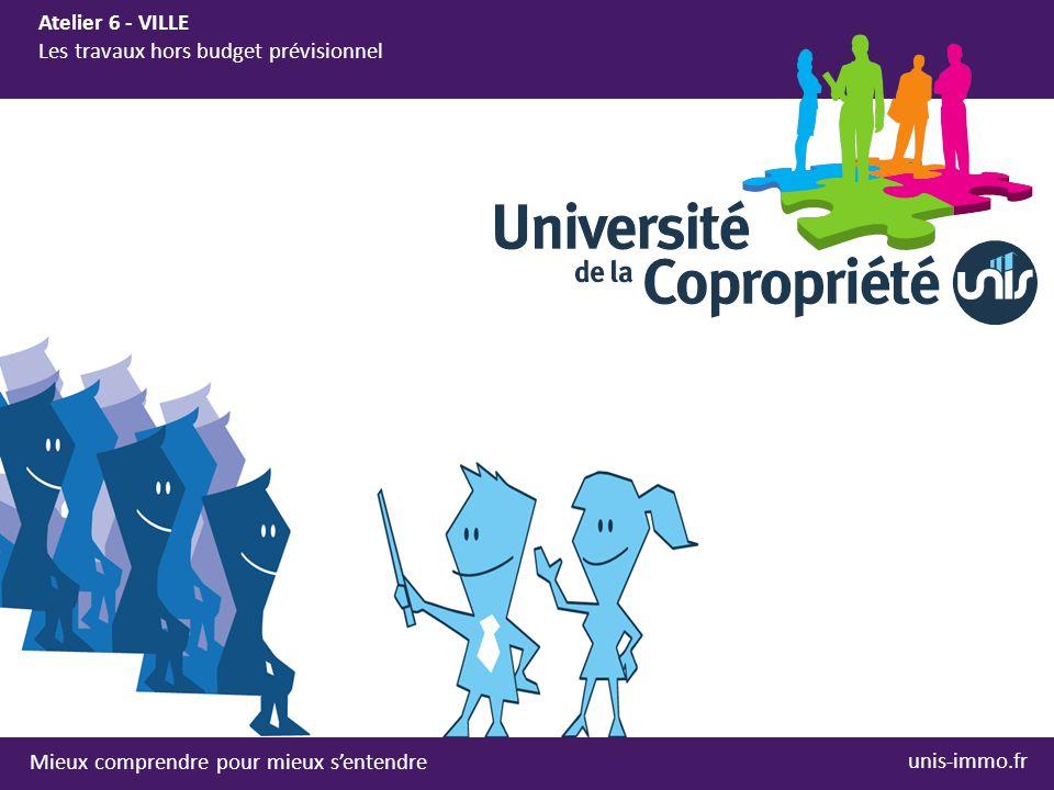 Mieux comprendre pour mieux s'entendre Atelier 6 - VILLE Les travaux hors budget prévisionnel unis-immo.fr