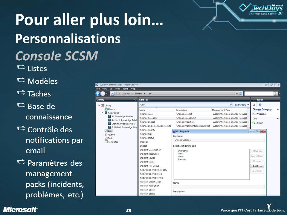 33 Personnalisations Console SCSM Listes Modèles Tâches Base de connaissance Contrôle des notifications par email Paramètres des management packs (incidents, problèmes, etc.) Pour aller plus loin…