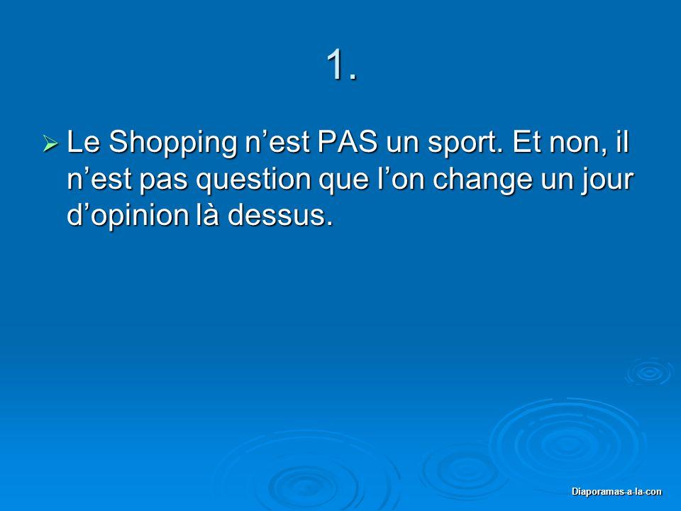 Diaporamas-a-la-con 1.  Le Shopping n'est PAS un sport. Et non, il n'est pas question que l'on change un jour d'opinion là dessus.