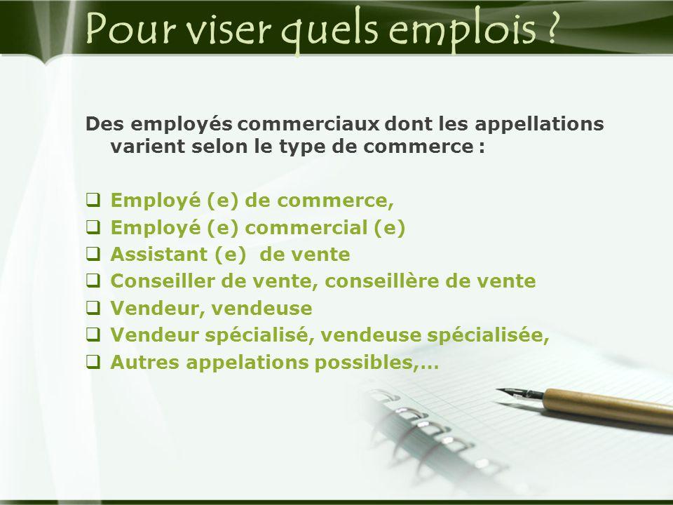Pour viser quels emplois ? Des employés commerciaux dont les appellations varient selon le type de commerce :  Employé (e) de commerce,  Employé (e)