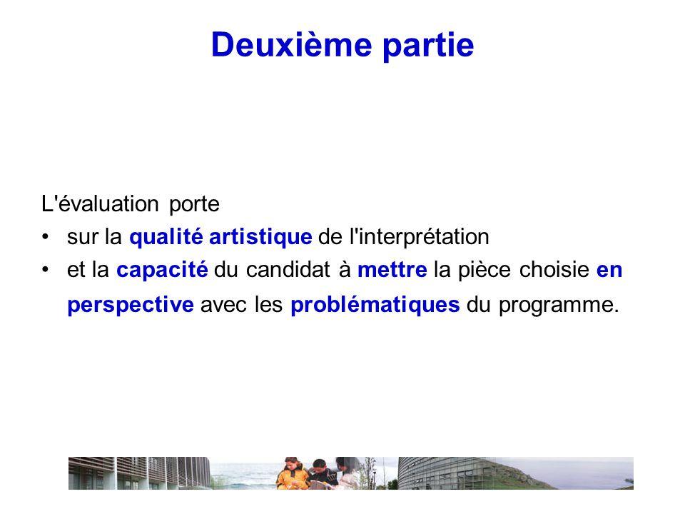 Deuxième partie L évaluation porte •sur la qualité artistique de l interprétation •et la capacité du candidat à mettre la pièce choisie en perspective avec les problématiques du programme.