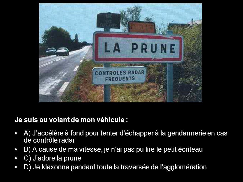 Je suis au volant de mon véhicule : •A) J'accélère à fond pour tenter d'échapper à la gendarmerie en cas de contrôle radar •B) A cause de ma vitesse,