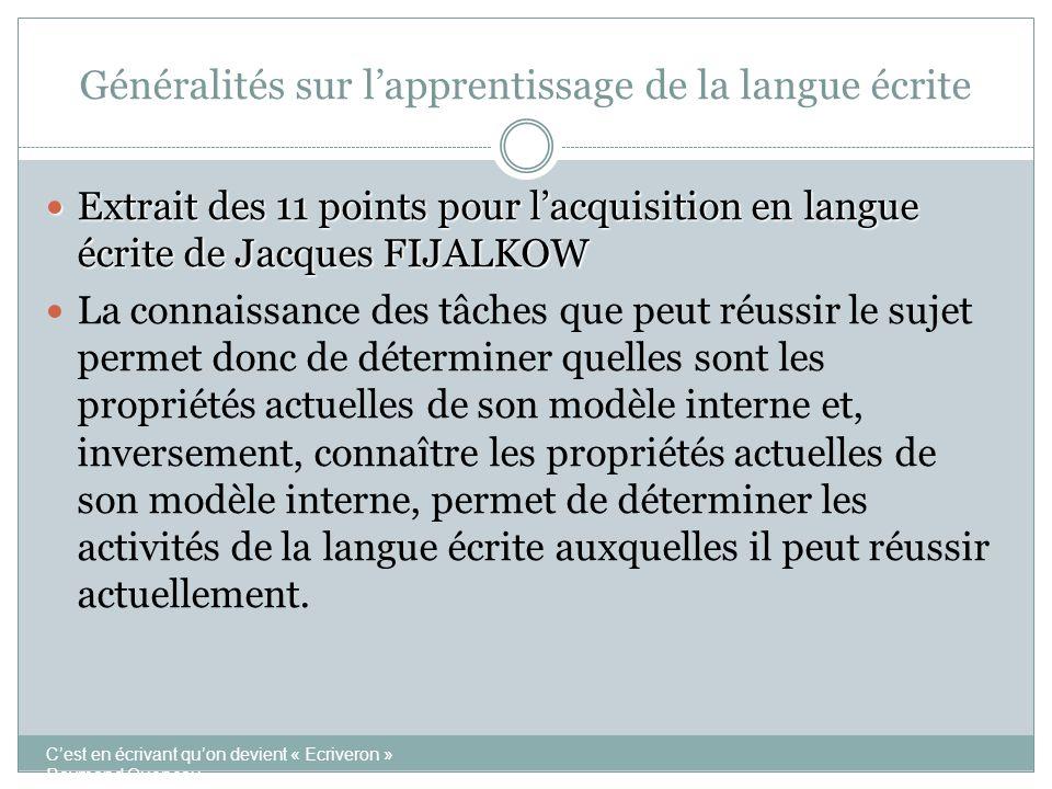Généralités sur l'apprentissage de la langue écrite  Extrait des 11 points pour l'acquisition en langue écrite de Jacques FIJALKOW  La connaissance