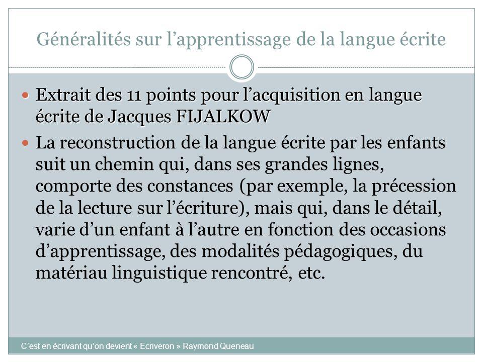 Généralités sur l'apprentissage de la langue écrite  Extrait des 11 points pour l'acquisition en langue écrite de Jacques FIJALKOW  La reconstructio