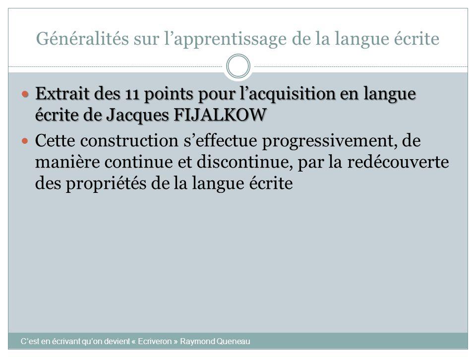 Généralités sur l'apprentissage de la langue écrite  Extrait des 11 points pour l'acquisition en langue écrite de Jacques FIJALKOW  Cette constructi