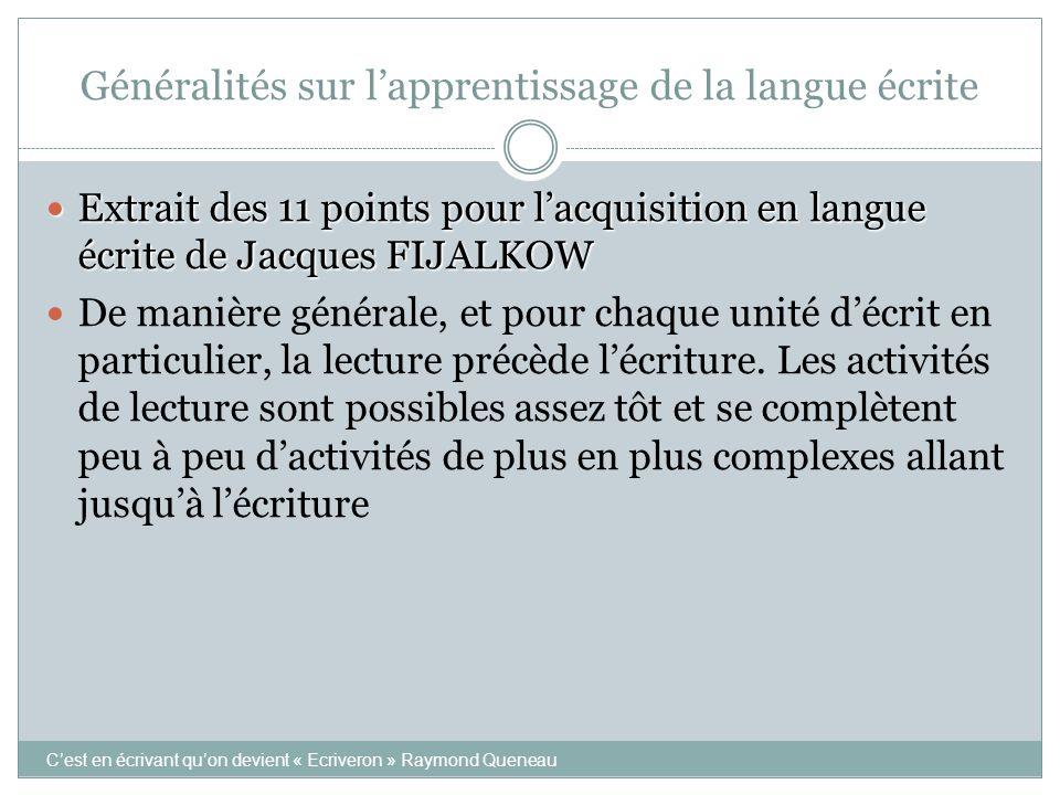 Généralités sur l'apprentissage de la langue écrite  Extrait des 11 points pour l'acquisition en langue écrite de Jacques FIJALKOW  De manière génér
