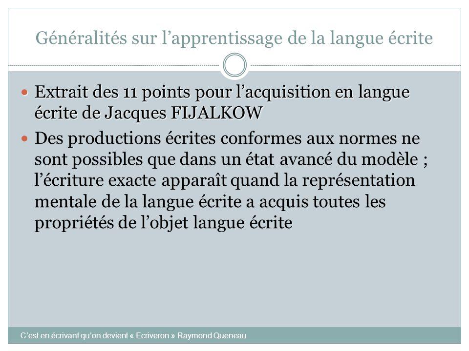 Généralités sur l'apprentissage de la langue écrite  Extrait des 11 points pour l'acquisition en langue écrite de Jacques FIJALKOW  Des productions