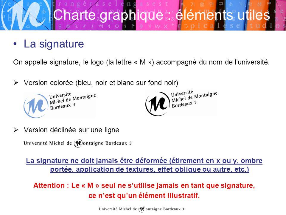 Charte graphique : éléments utiles •La signature On appelle signature, le logo (la lettre « M ») accompagné du nom de l'université.  Version colorée