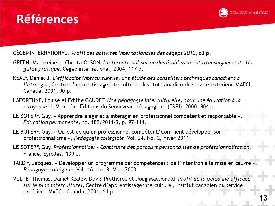 2014-06-1813 Références 13 CÉGEP INTERNATIONAL, Profil des activités internationales des cégeps 2010, 63 p. GREEN, Madeleine et Christa OLSON, L'inter