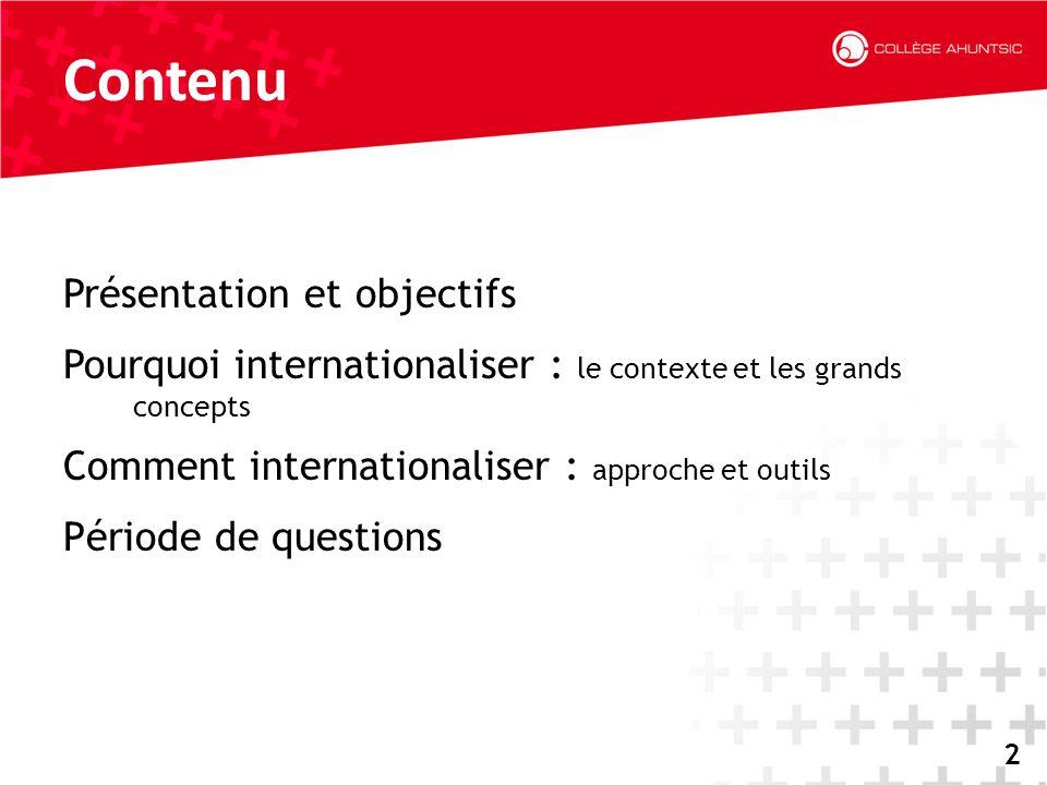 2014-06-182 2 Contenu Présentation et objectifs Pourquoi internationaliser : le contexte et les grands concepts Comment internationaliser : approche e