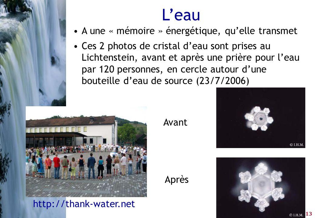 13 •A une « mémoire » énergétique, qu'elle transmet •Ces 2 photos de cristal d'eau sont prises au Lichtenstein, avant et après une prière pour l'eau p