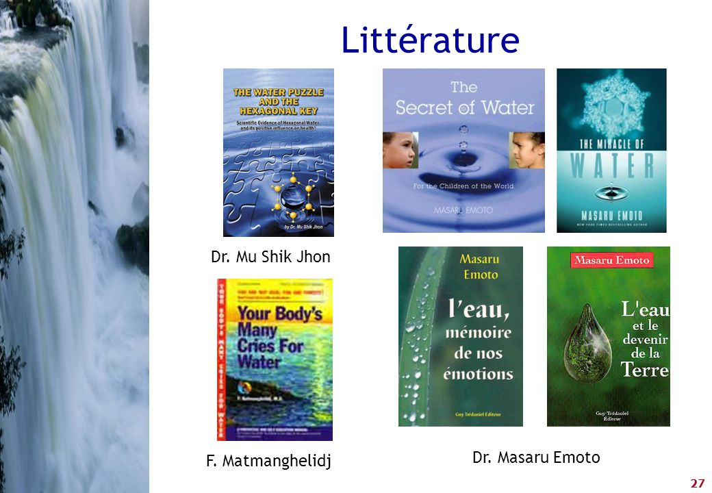 27 Littérature F. Matmanghelidj Dr. Mu Shik Jhon Dr. Masaru Emoto