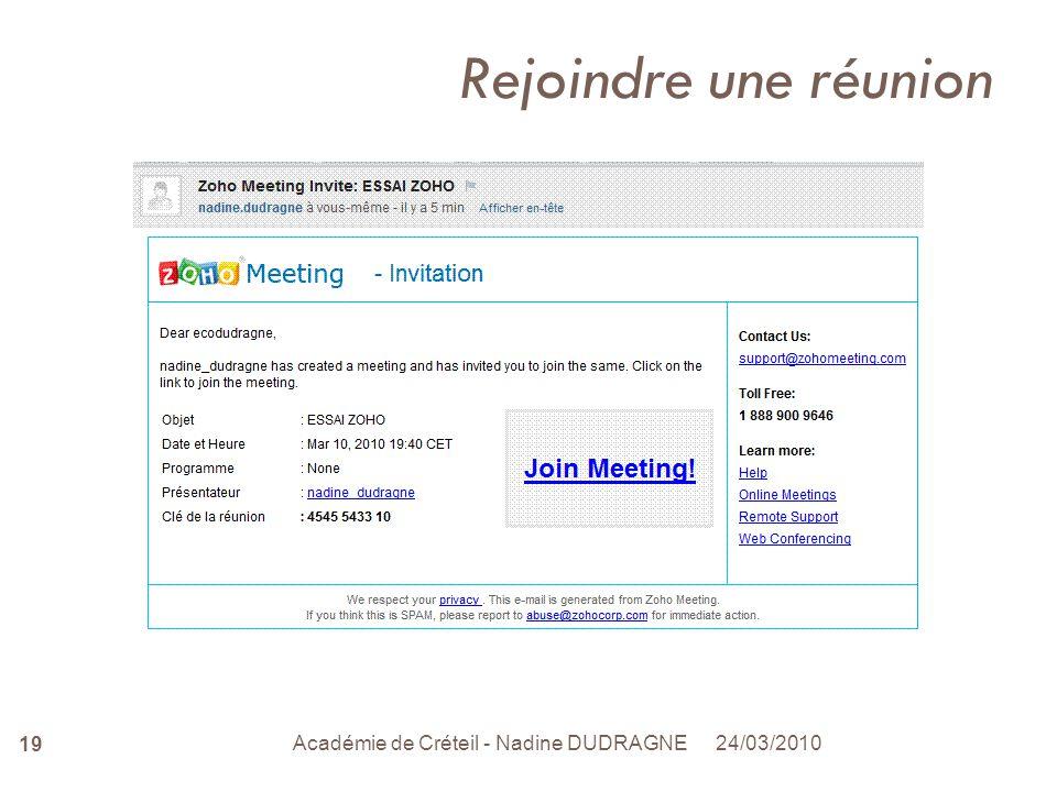 24/03/2010 Académie de Créteil - Nadine DUDRAGNE 19 Rejoindre une réunion