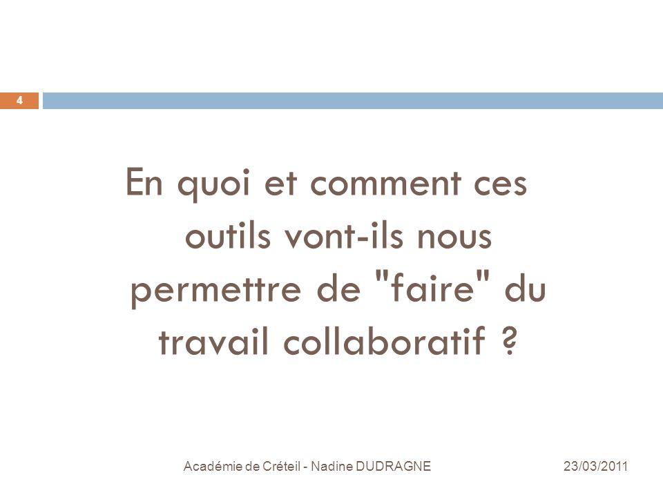 Académie de Créteil - Nadine DUDRAGNE 4 En quoi et comment ces outils vont-ils nous permettre de faire du travail collaboratif .