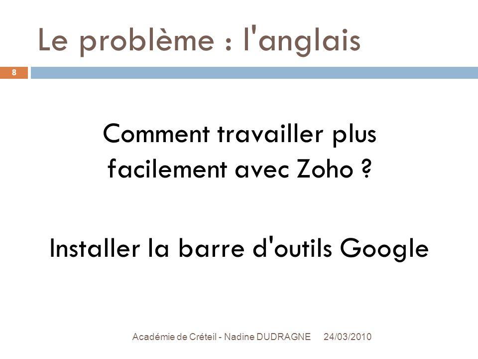 Le problème : l anglais 24/03/2010 Académie de Créteil - Nadine DUDRAGNE 8 Comment travailler plus facilement avec Zoho .