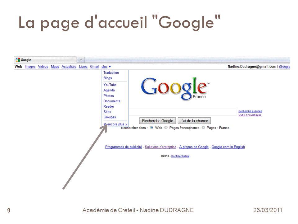 Académie de Créteil - Nadine DUDRAGNE 9 La page d accueil Google 23/03/2011