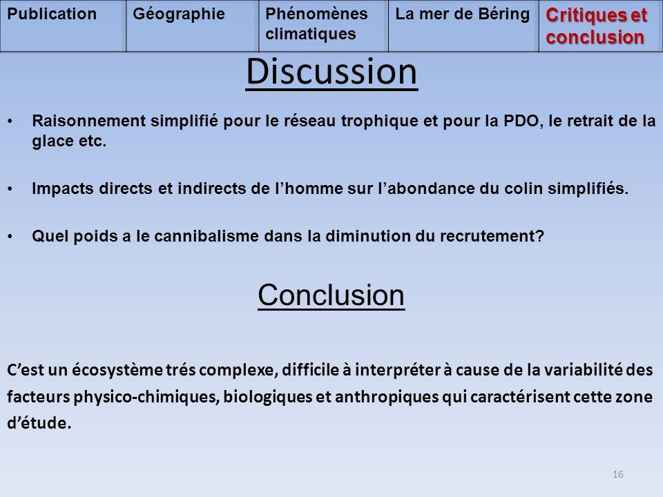 Discussion •Raisonnement simplifié pour le réseau trophique et pour la PDO, le retrait de la glace etc. •Impacts directs et indirects de l'homme sur l