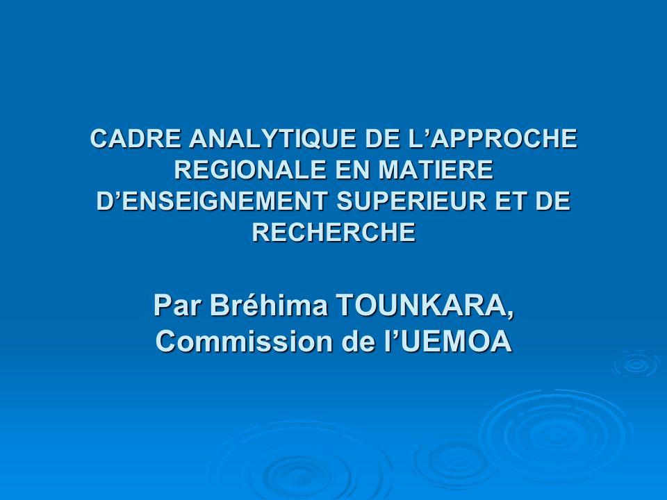 CADRE ANALYTIQUE DE L'APPROCHE REGIONALE EN MATIERE D'ENSEIGNEMENT SUPERIEUR ET DE RECHERCHE Par Bréhima TOUNKARA, Commission de l'UEMOA
