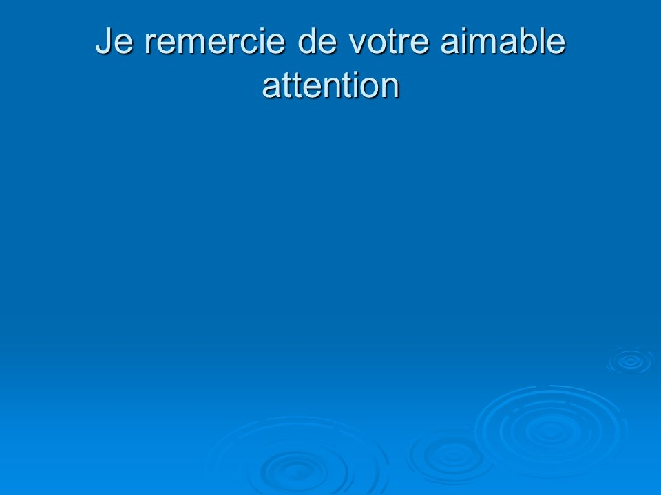 Je remercie de votre aimable attention