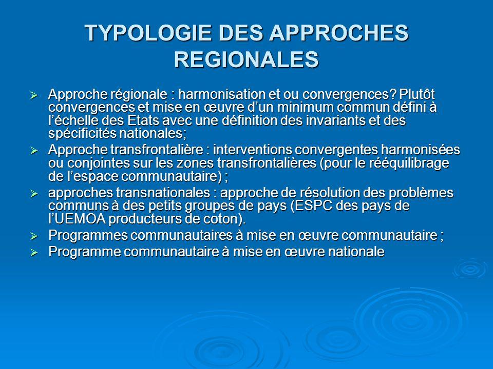 TYPOLOGIE DES APPROCHES REGIONALES  Approche régionale : harmonisation et ou convergences? Plutôt convergences et mise en œuvre d'un minimum commun d