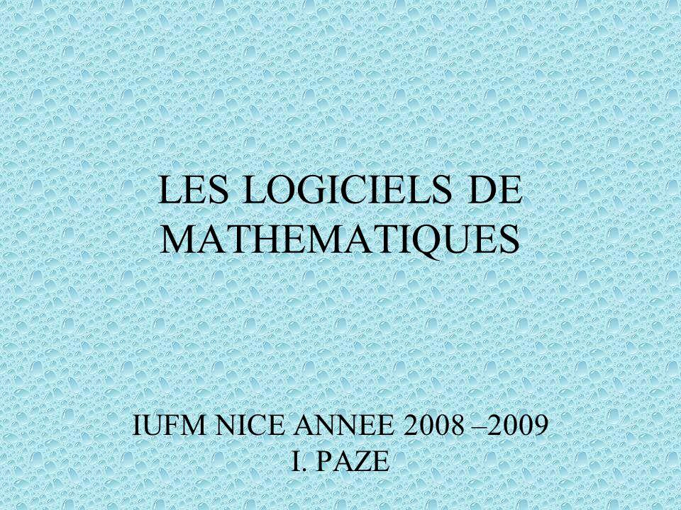 LES LOGICIELS DE MATHEMATIQUES IUFM NICE ANNEE 2008 –2009 I. PAZE