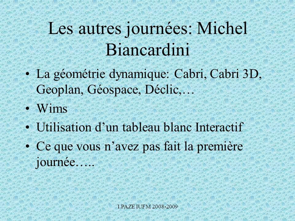 Les autres journées: Michel Biancardini •La géométrie dynamique: Cabri, Cabri 3D, Geoplan, Géospace, Déclic,… •Wims •Utilisation d'un tableau blanc In