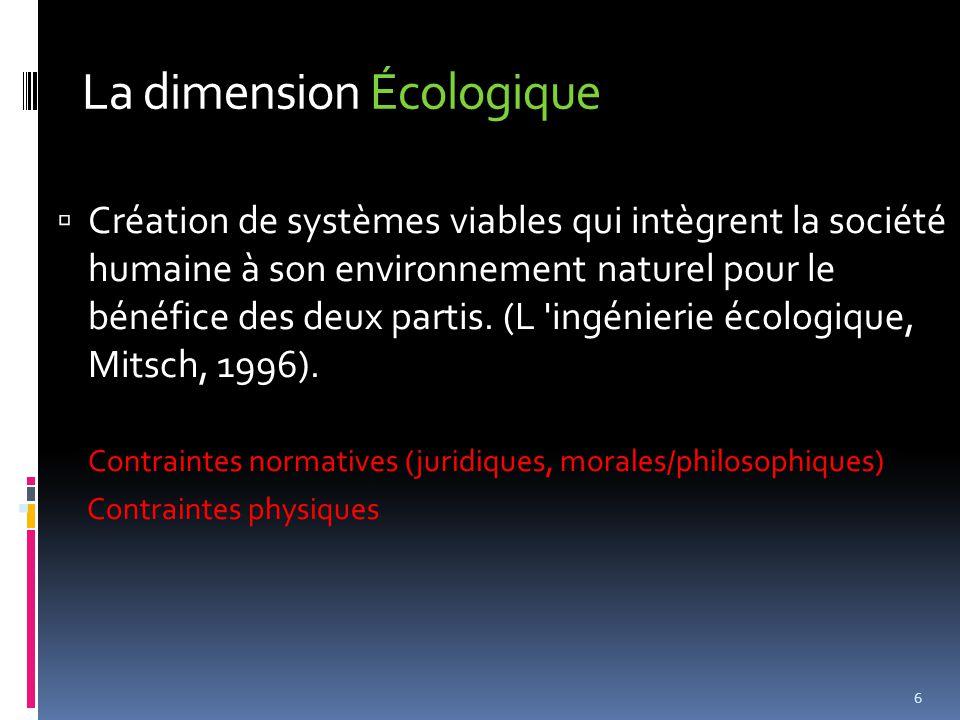 La dimension Écologique  Création de systèmes viables qui intègrent la société humaine à son environnement naturel pour le bénéfice des deux partis.