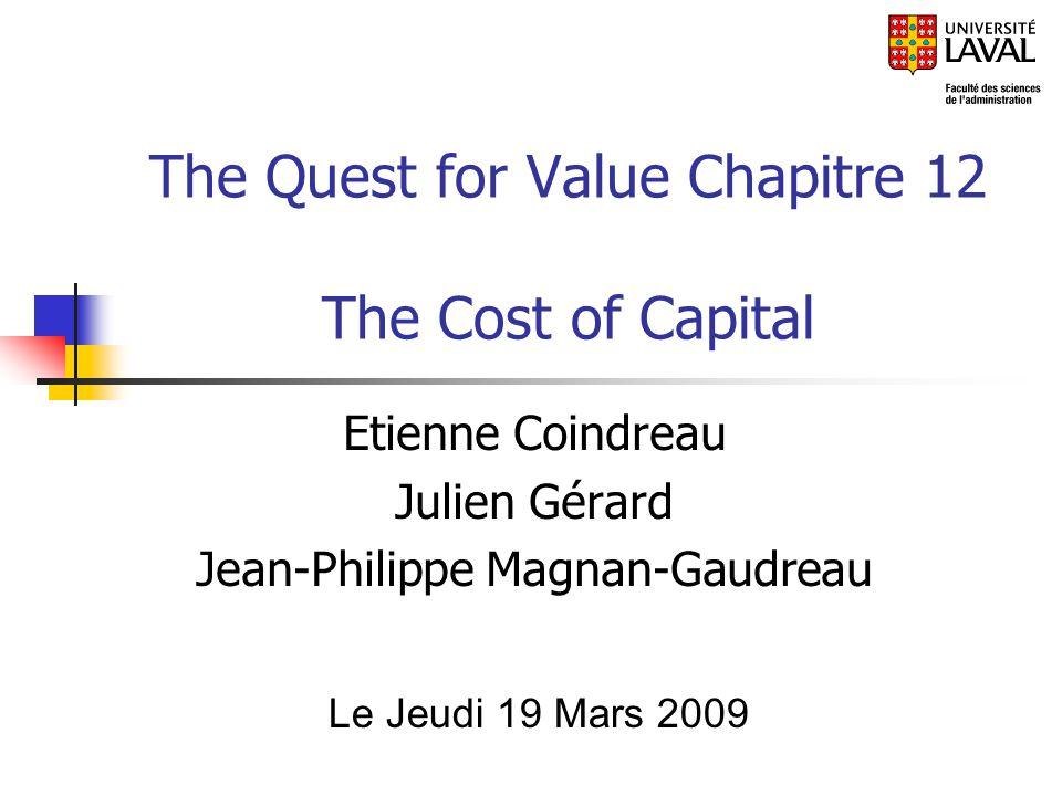The Quest for Value Chapitre 12 The Cost of Capital Etienne Coindreau Julien Gérard Jean-Philippe Magnan-Gaudreau Le Jeudi 19 Mars 2009