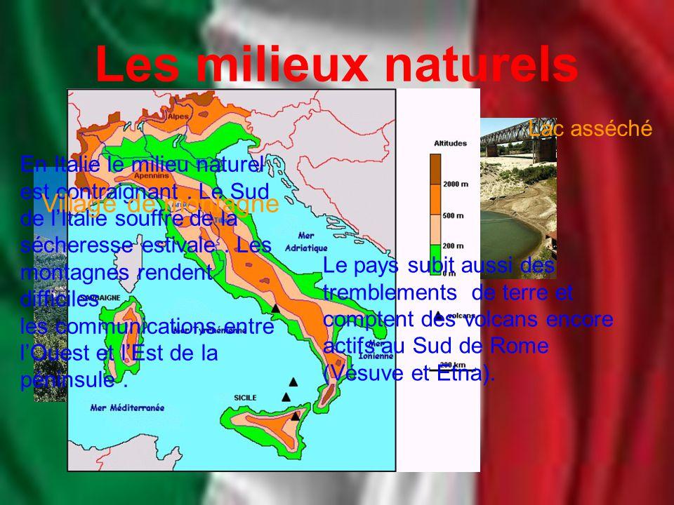 Les milieux naturels En Italie le milieu naturel est contraignant. Le Sud de l'Italie souffre de la sécheresse estivale. Les montagnes rendent diffici