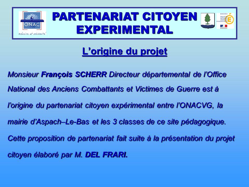 L'origine du projet Monsieur François SCHERR Directeur départemental de l'Office National des Anciens Combattants et Victimes de Guerre est à l'origin
